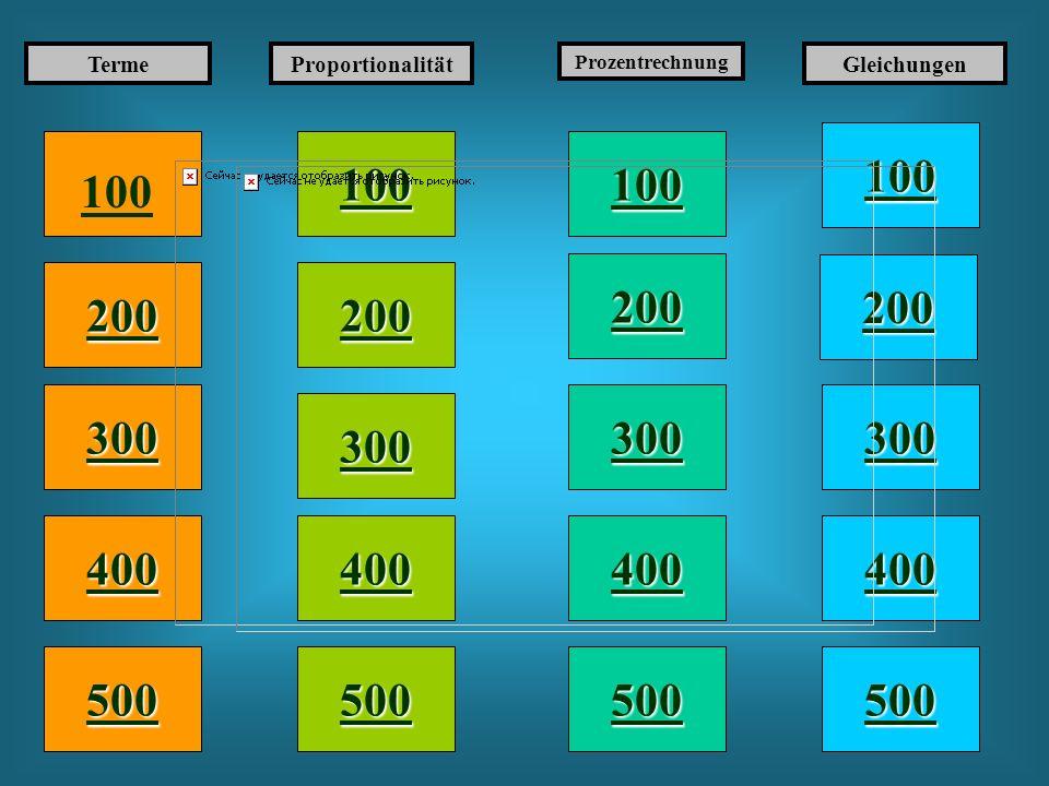 Terme Proportionalität. Prozentrechnung. Gleichungen. 100. 100. 100. 100. 200. 200. 200. 200.