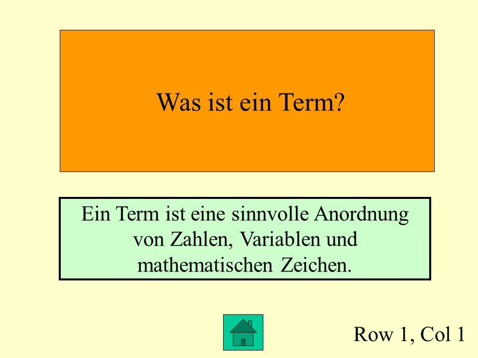Was ist ein Term Ein Term ist eine sinnvolle Anordnung von Zahlen, Variablen und mathematischen Zeichen.