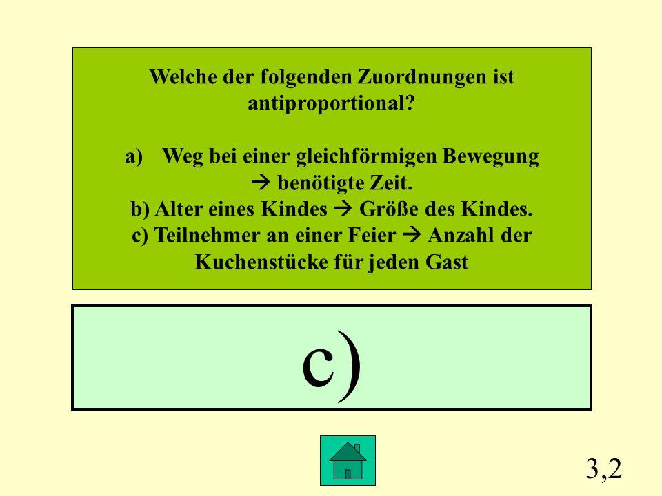 c) 3,2 Welche der folgenden Zuordnungen ist antiproportional