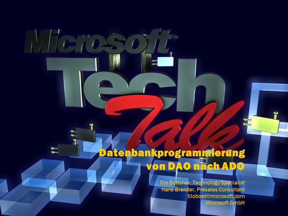 Datenbankprogrammierung von DAO nach ADO Tilo Böttcher, Technology Specialist Hans Brender, Presales Consultant tiloboet@microsoft.com Microsoft GmbH