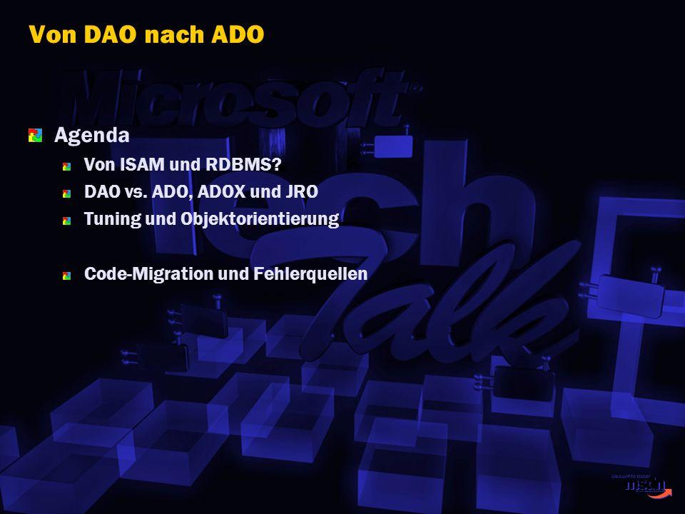 Von DAO nach ADO Agenda Von ISAM und RDBMS DAO vs. ADO, ADOX und JRO