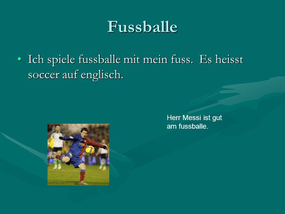 FussballeIch spiele fussballe mit mein fuss. Es heisst soccer auf englisch.