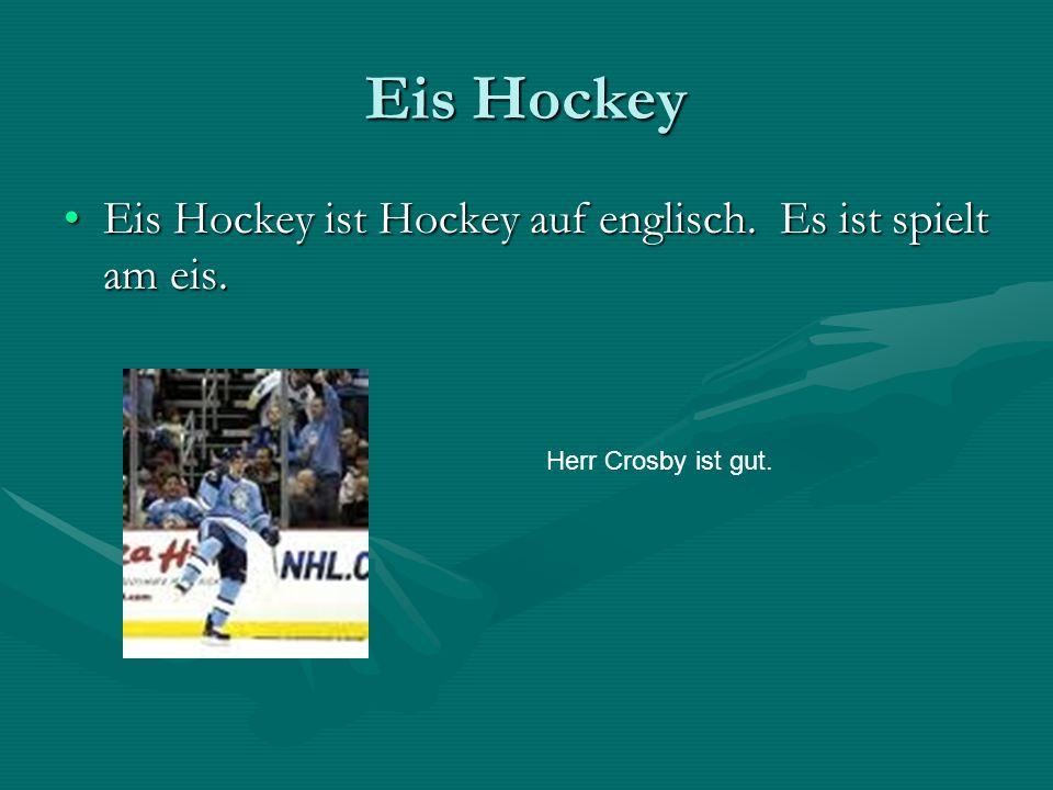 Eis Hockey Eis Hockey ist Hockey auf englisch. Es ist spielt am eis.