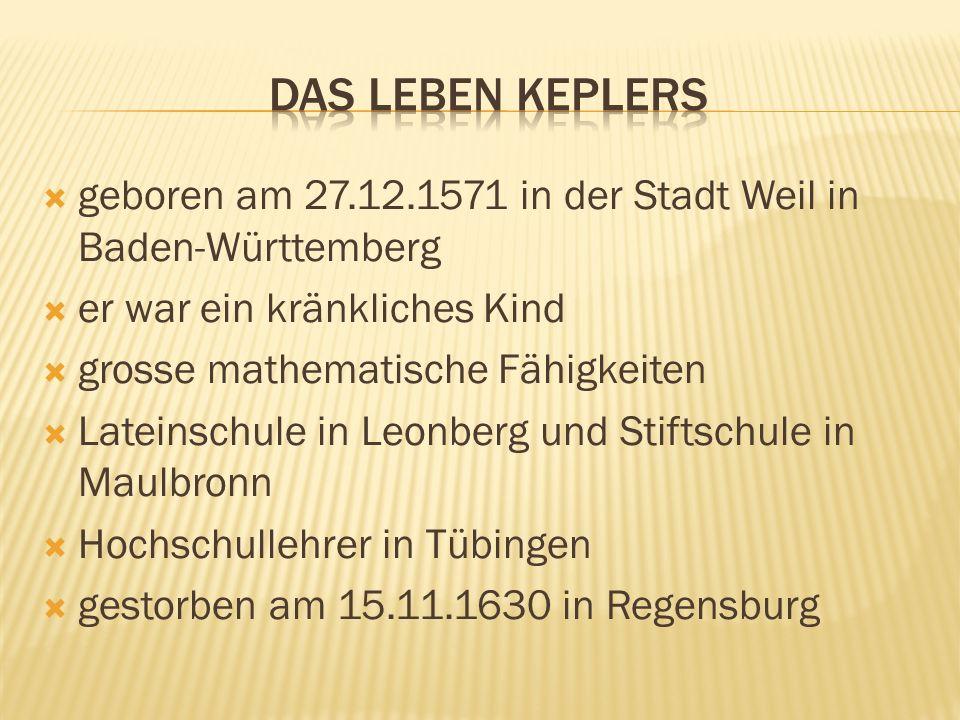 Das leben keplers geboren am 27.12.1571 in der Stadt Weil in Baden-Württemberg. er war ein kränkliches Kind.