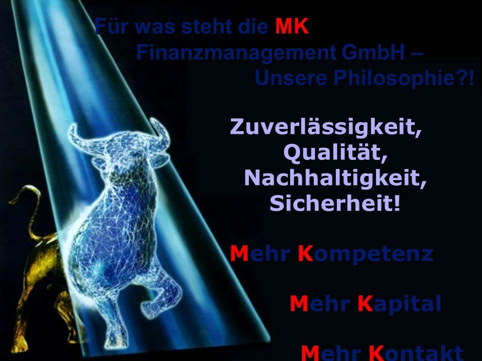 Für was steht die MK Finanzmanagement GmbH – Unsere Philosophie !