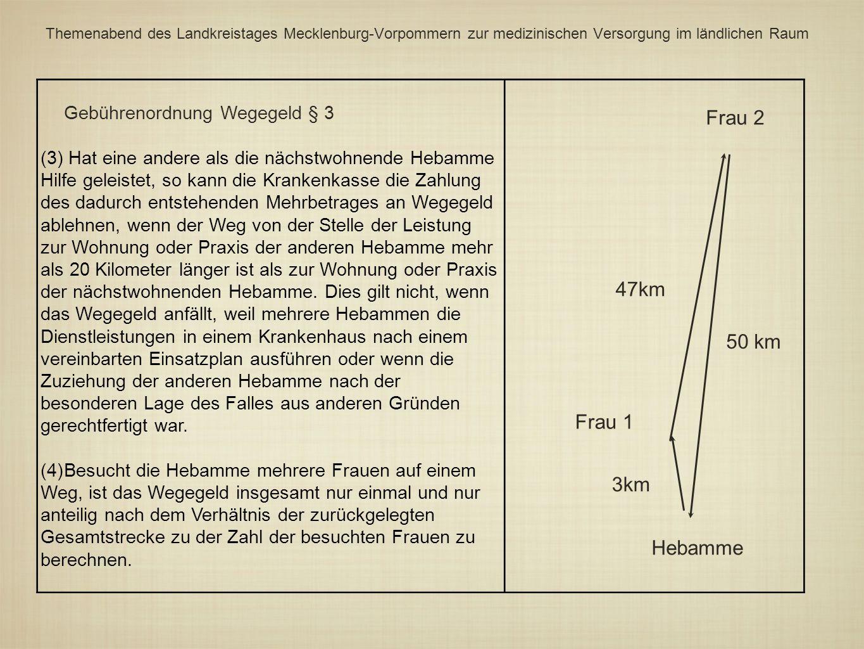 Frau 2 47km 50 km Frau 1 3km Hebamme Gebührenordnung Wegegeld § 3