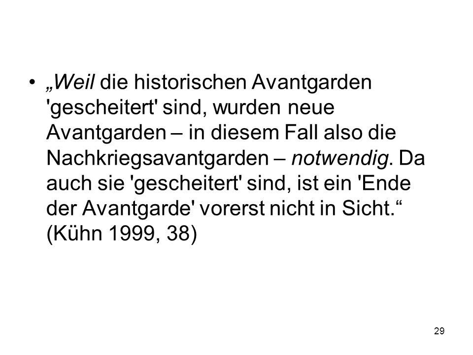 """""""Weil die historischen Avantgarden gescheitert sind, wurden neue Avantgarden – in diesem Fall also die Nachkriegsavantgarden – notwendig."""
