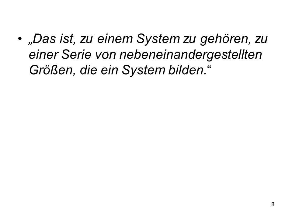 """""""Das ist, zu einem System zu gehören, zu einer Serie von nebeneinandergestellten Größen, die ein System bilden."""