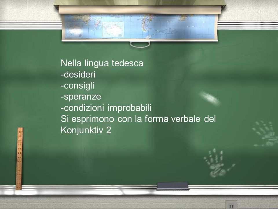 Nella lingua tedesca -desideri. -consigli. -speranze. -condizioni improbabili. Si esprimono con la forma verbale del.