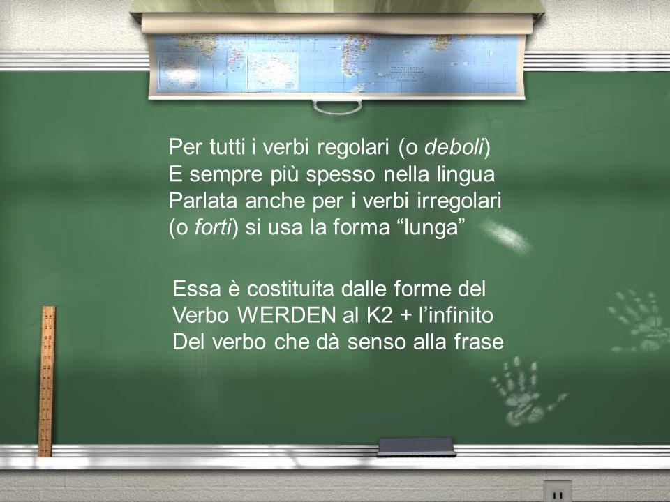 Per tutti i verbi regolari (o deboli)