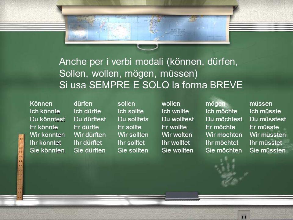 Anche per i verbi modali (können, dürfen,
