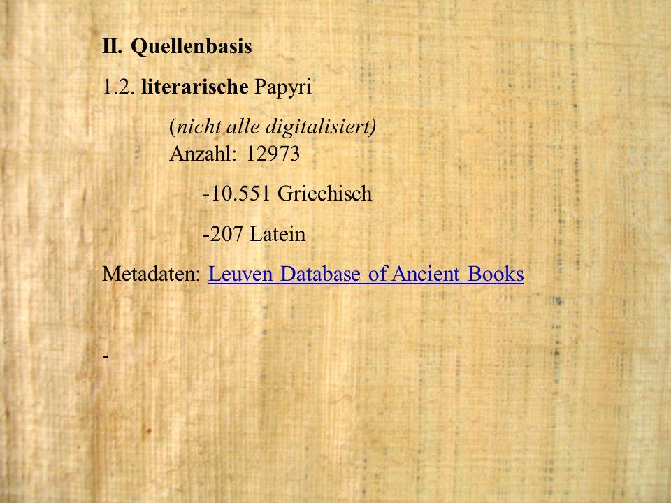 II. Quellenbasis 1.2. literarische Papyri. (nicht alle digitalisiert) Anzahl: 12973. 10.551 Griechisch.