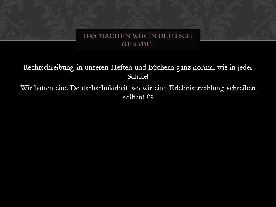 Das machen wir in Deutsch gerade !