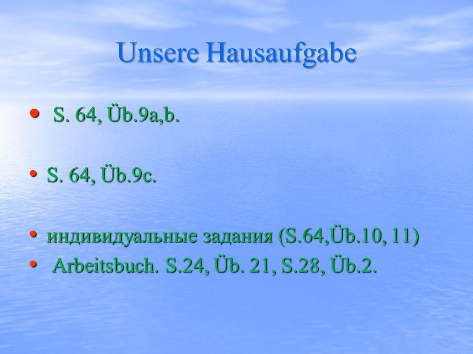 Unsere Hausaufgabe S. 64, Üb.9a,b. S. 64, Üb.9c.