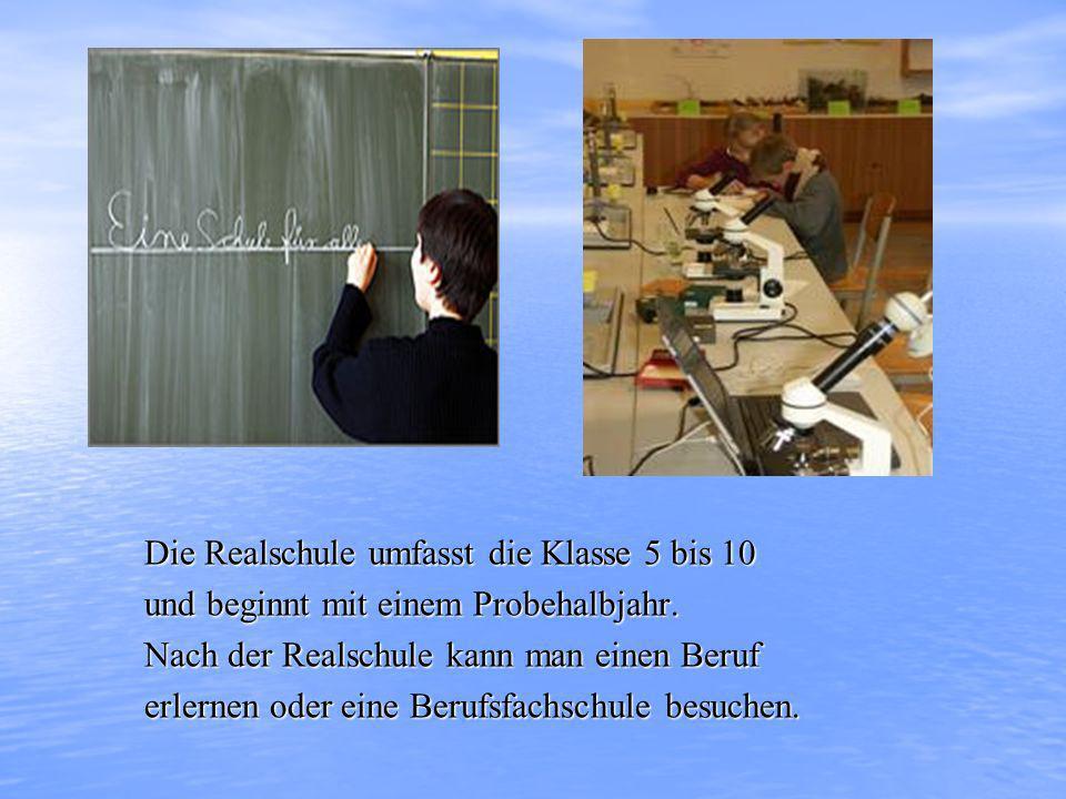Die Realschule umfasst die Klasse 5 bis 10