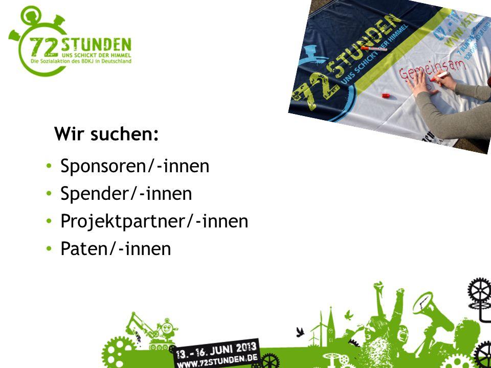 Wir suchen: Sponsoren/-innen Spender/-innen Projektpartner/-innen Paten/-innen