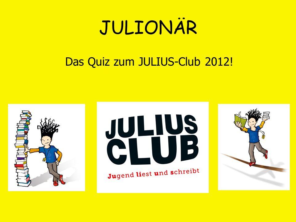 Das Quiz zum JULIUS-Club 2012!