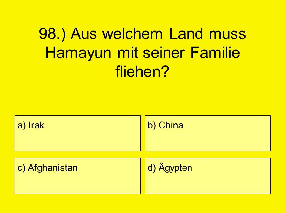 98.) Aus welchem Land muss Hamayun mit seiner Familie fliehen