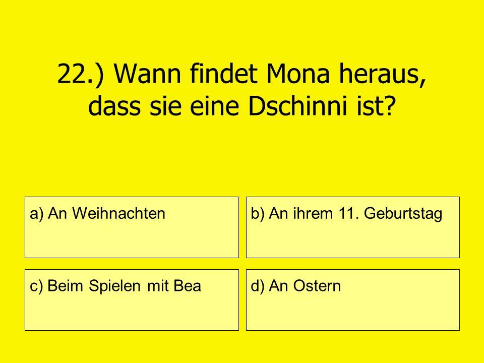 22.) Wann findet Mona heraus, dass sie eine Dschinni ist