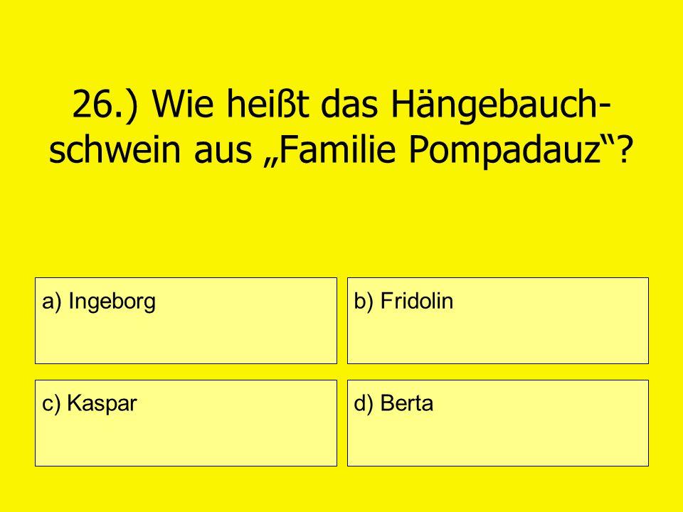 """26.) Wie heißt das Hängebauch-schwein aus """"Familie Pompadauz"""