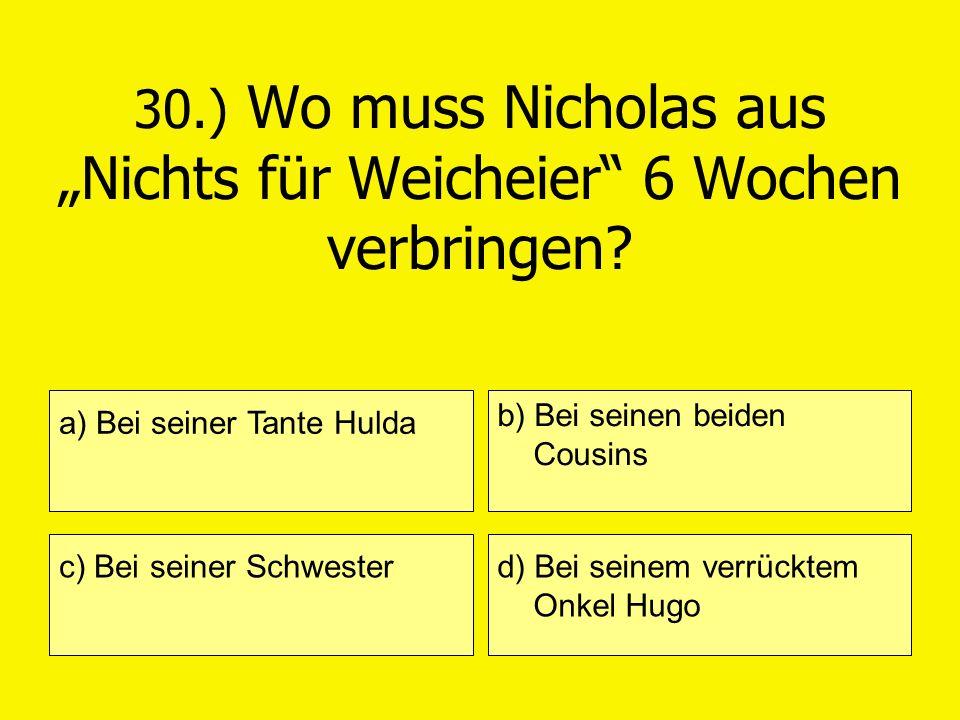 """30.) Wo muss Nicholas aus """"Nichts für Weicheier 6 Wochen verbringen"""