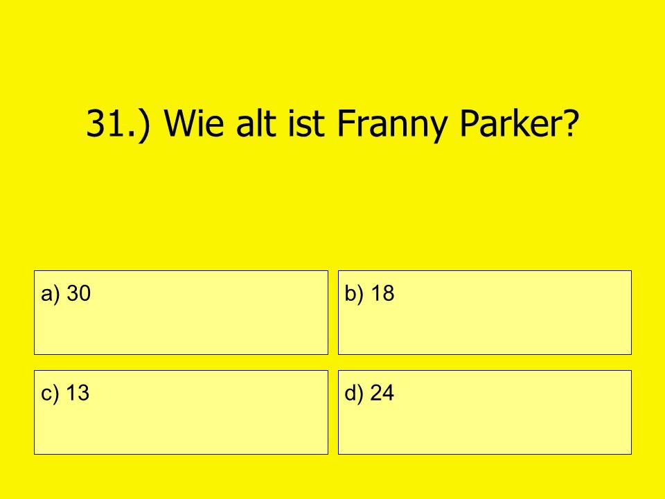 31.) Wie alt ist Franny Parker