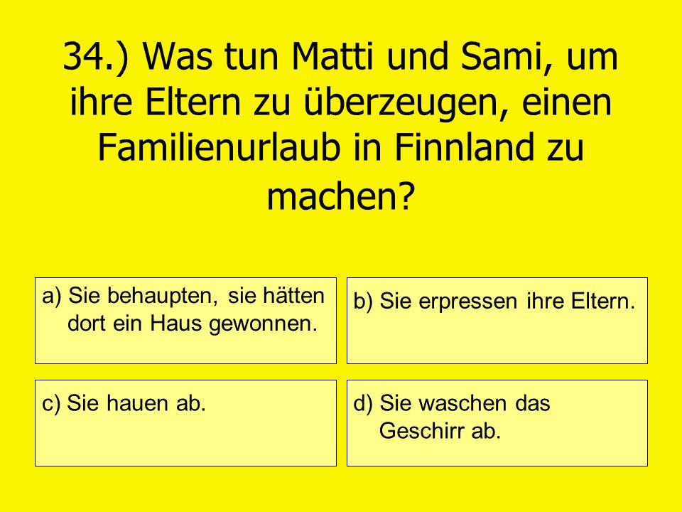 34.) Was tun Matti und Sami, um ihre Eltern zu überzeugen, einen Familienurlaub in Finnland zu machen