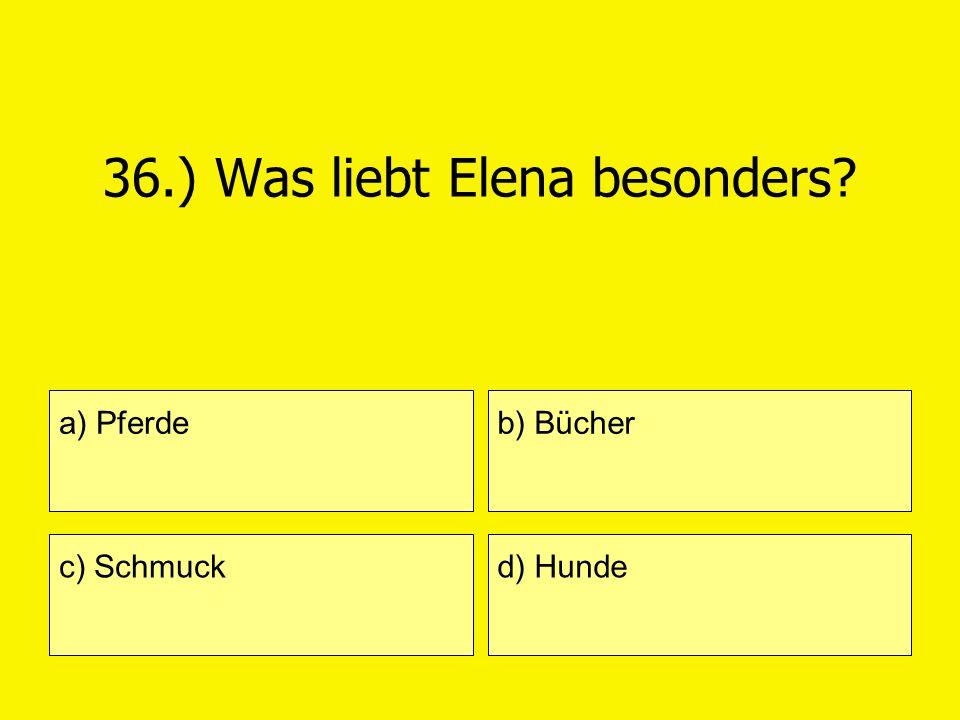 36.) Was liebt Elena besonders