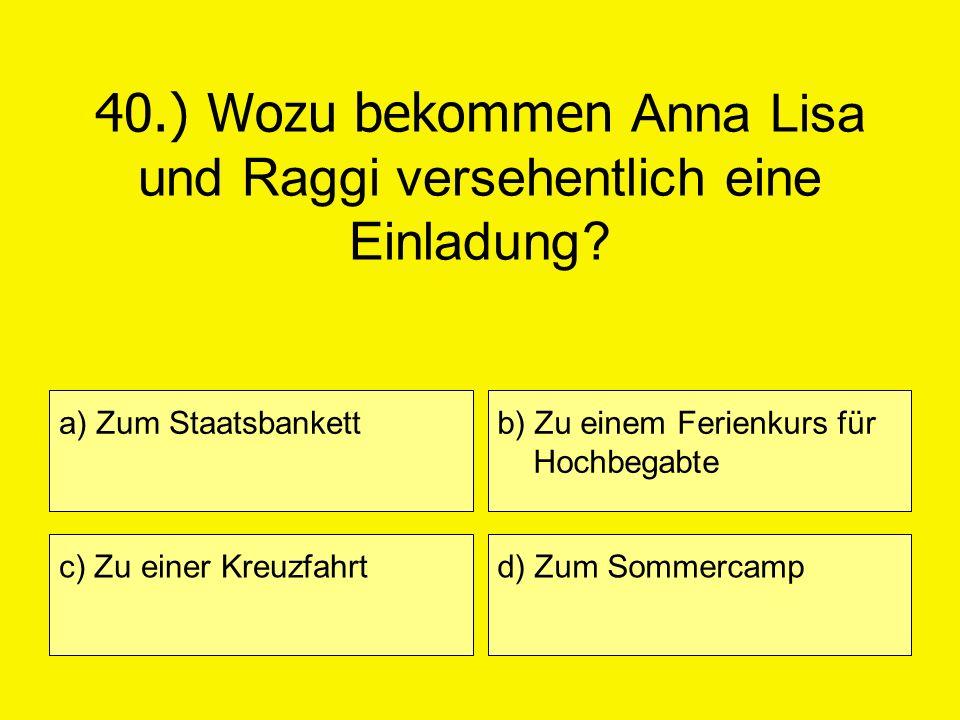 40.) Wozu bekommen Anna Lisa und Raggi versehentlich eine Einladung