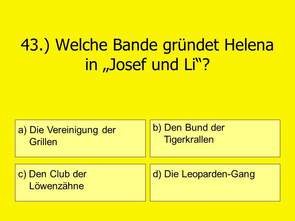 """43.) Welche Bande gründet Helena in """"Josef und Li"""