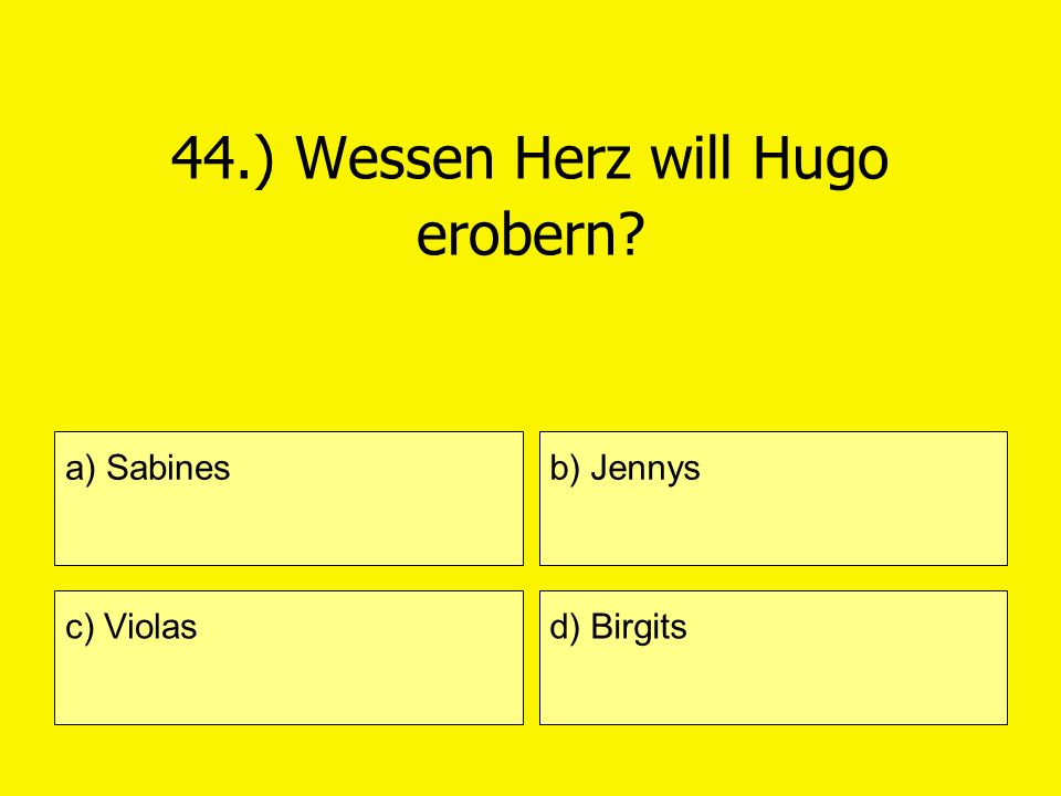 44.) Wessen Herz will Hugo erobern