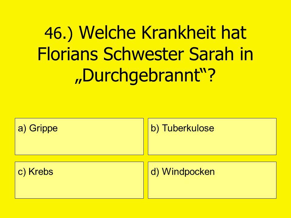 """46.) Welche Krankheit hat Florians Schwester Sarah in """"Durchgebrannt"""