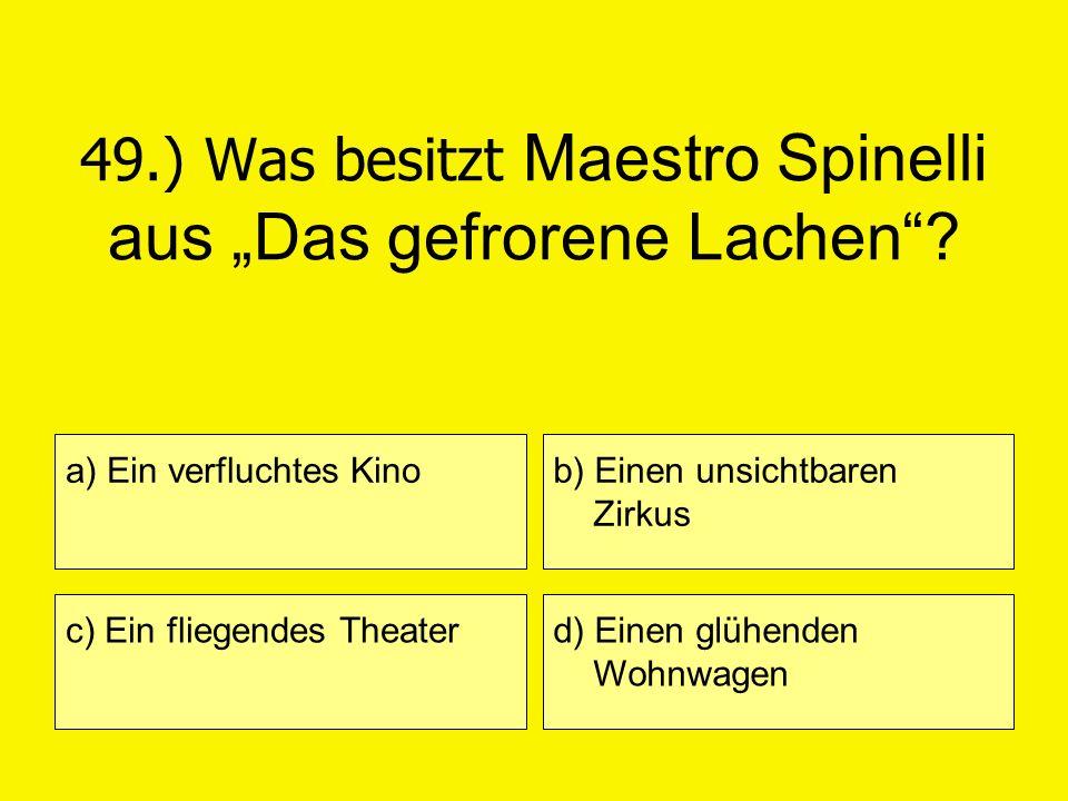 """49.) Was besitzt Maestro Spinelli aus """"Das gefrorene Lachen"""