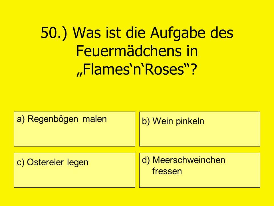 """50.) Was ist die Aufgabe des Feuermädchens in """"Flames'n'Roses"""