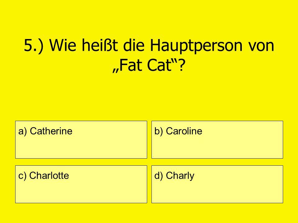 """5.) Wie heißt die Hauptperson von """"Fat Cat"""