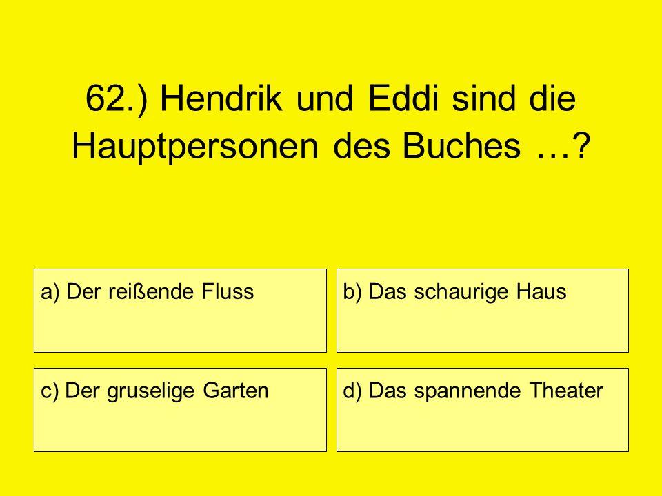 62.) Hendrik und Eddi sind die Hauptpersonen des Buches …