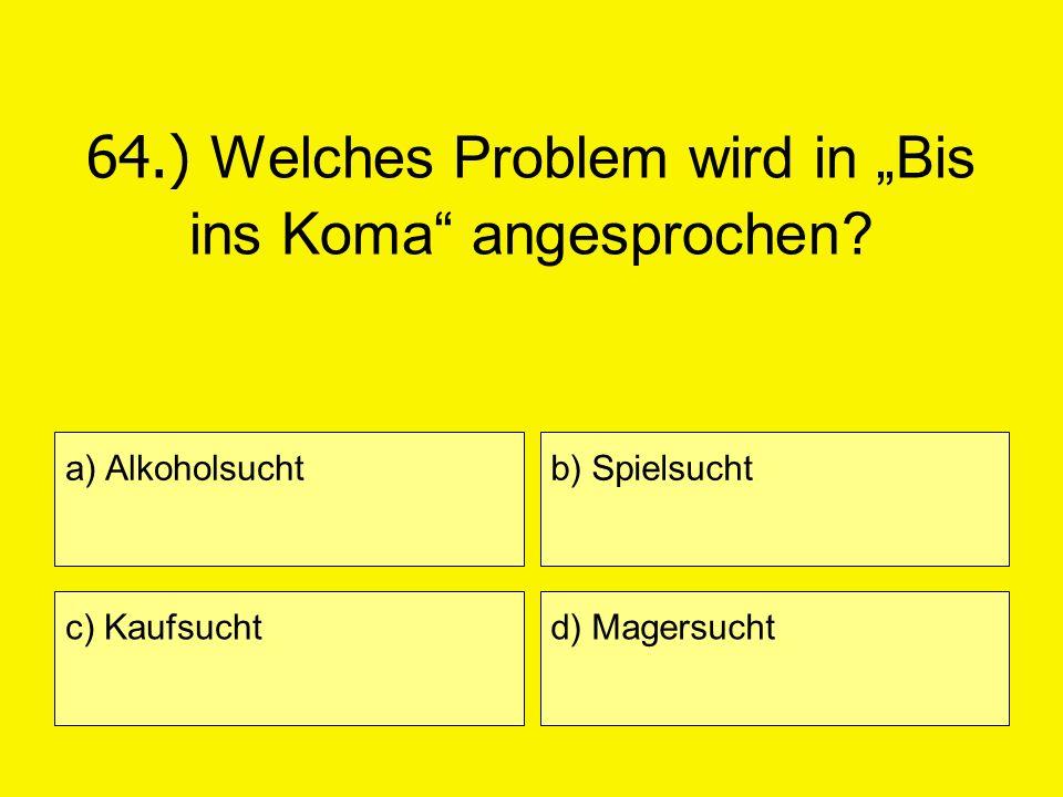 """64.) Welches Problem wird in """"Bis ins Koma angesprochen"""
