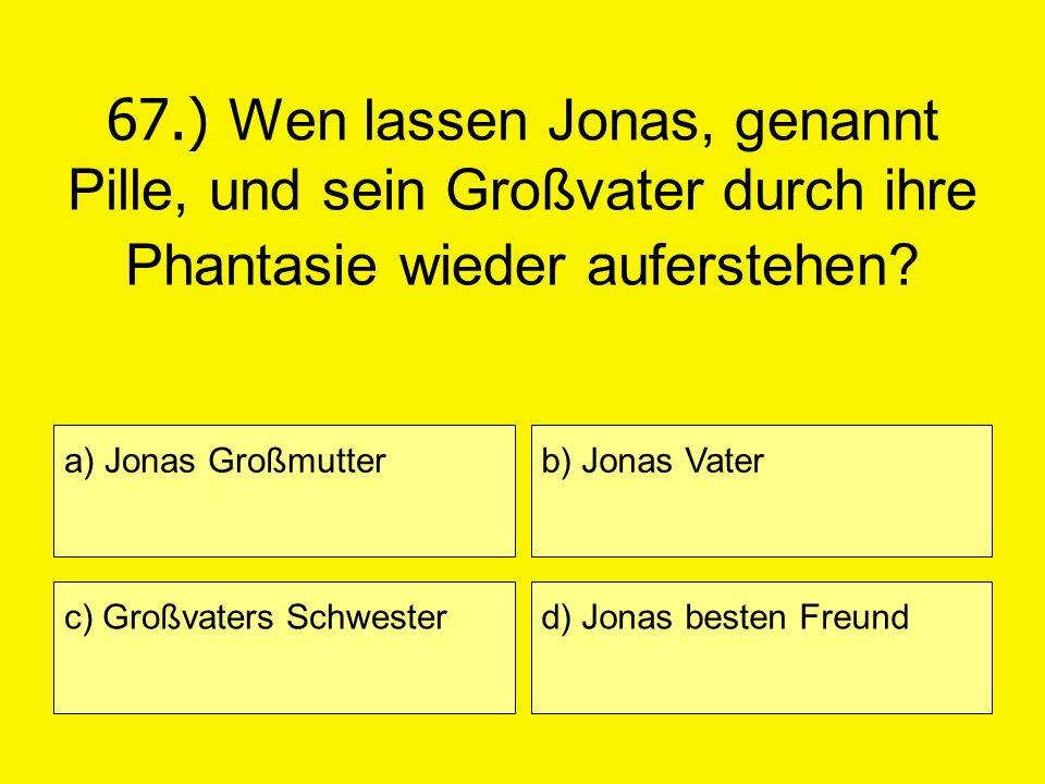 67.) Wen lassen Jonas, genannt Pille, und sein Großvater durch ihre Phantasie wieder auferstehen