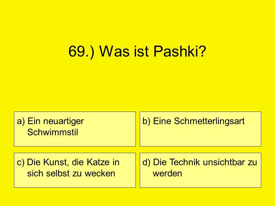 69.) Was ist Pashki a) Ein neuartiger Schwimmstil