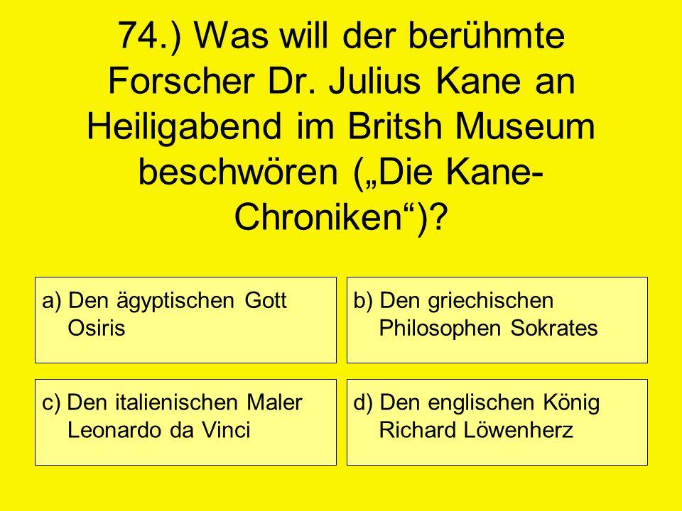 74. ) Was will der berühmte Forscher Dr