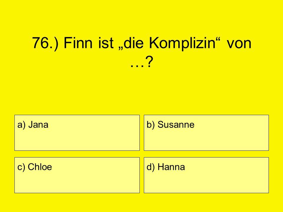 """76.) Finn ist """"die Komplizin von …"""
