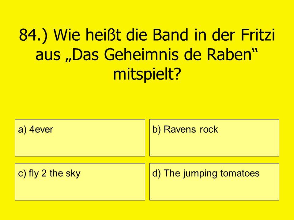 """84.) Wie heißt die Band in der Fritzi aus """"Das Geheimnis de Raben mitspielt"""