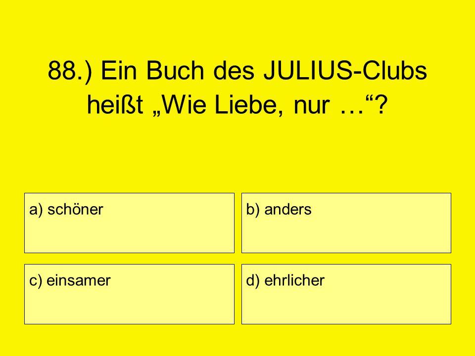 """88.) Ein Buch des JULIUS-Clubs heißt """"Wie Liebe, nur …"""