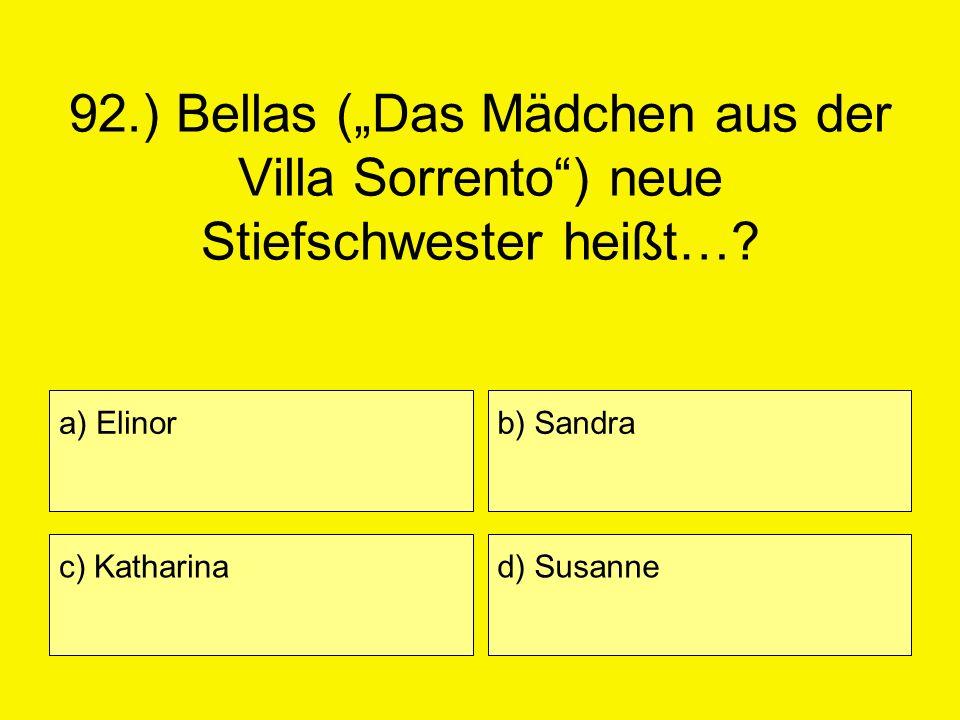 """92.) Bellas (""""Das Mädchen aus der Villa Sorrento ) neue Stiefschwester heißt…"""