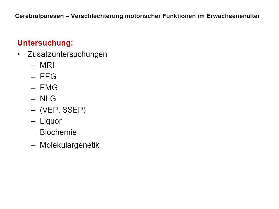 Zusatzuntersuchungen MRI EEG EMG NLG (VEP, SSEP) Liquor Biochemie