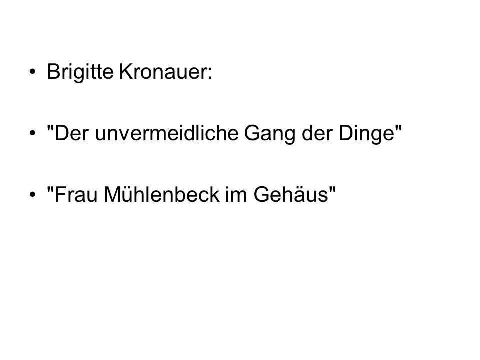 Brigitte Kronauer: Der unvermeidliche Gang der Dinge Frau Mühlenbeck im Gehäus