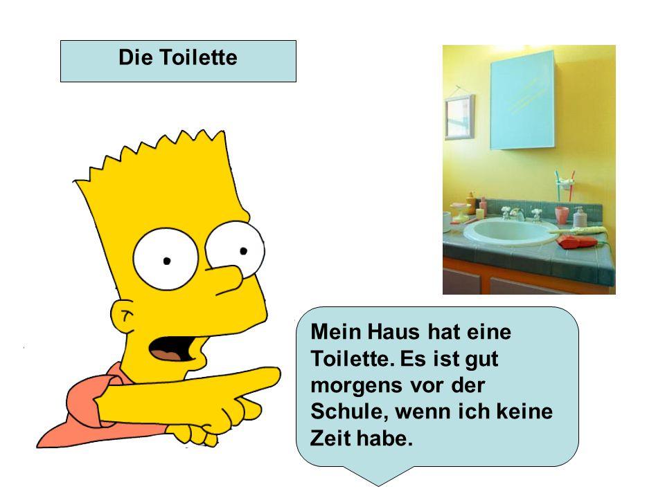 Die ToiletteMein Haus hat eine Toilette.