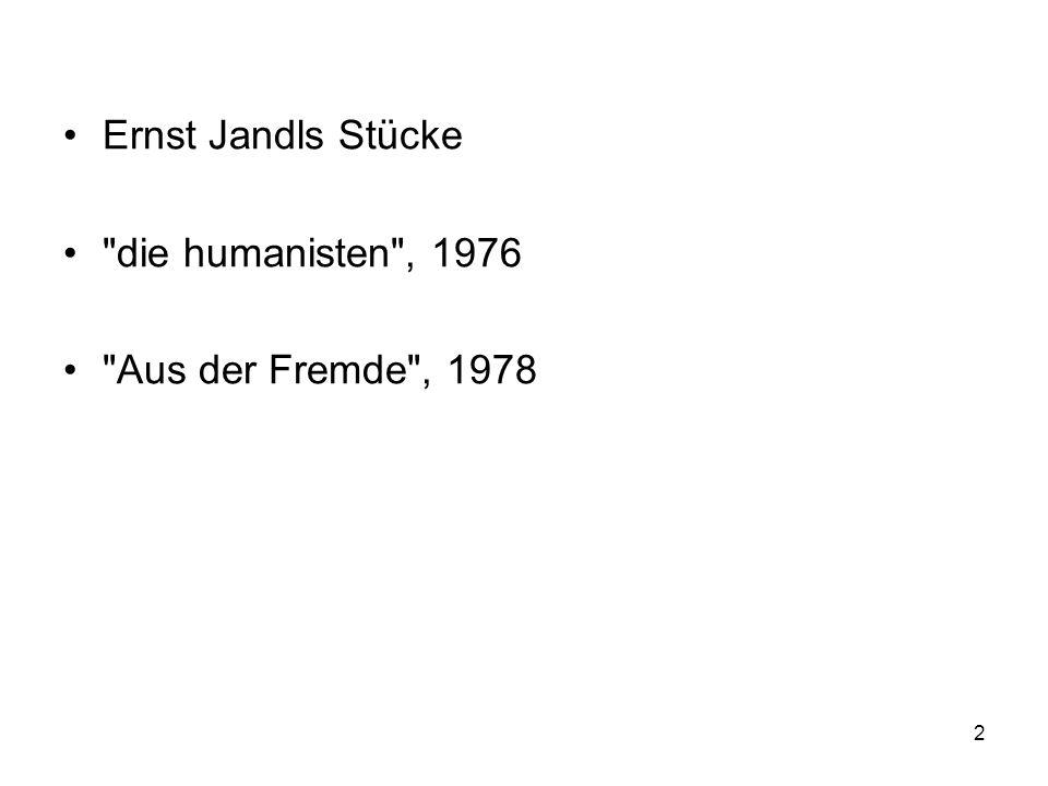 Ernst Jandls Stücke die humanisten , 1976 Aus der Fremde , 1978