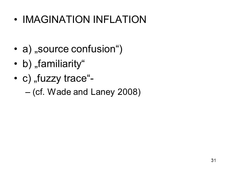 "IMAGINATION INFLATION a) ""source confusion ) b) ""familiarity"