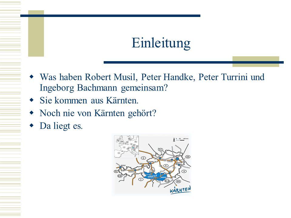 Einleitung Was haben Robert Musil, Peter Handke, Peter Turrini und Ingeborg Bachmann gemeinsam Sie kommen aus Kärnten.
